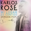 Karlos Rosé Mi Lugar Es Contigo [Version Pop]