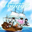 BEAUTIFUL WORLD VOYAGE