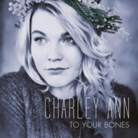 Charley Ann To Your Bones