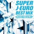 V.A. SUPER J-EURO BEST MIX ~HYPER TUNE~