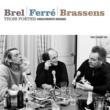 Jacques Brel/Léo Ferré/Georges Brassens Trois poetes : Brel - Ferre - Brassens