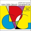 Van Der Graaf Generator After The Flood - Van Der Graaf Generator At The BBC 1968-1977
