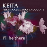 KEITA feat. Ms.OOJA & SPICY CHOCOLATE I'll be there