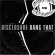 Disclosure Bang That