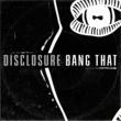 Disclosure Bang That