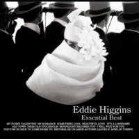 Eddie Higgins What It There to Say