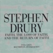 Stephen Drury Faith, The Loss Of Faith, And The Return Of Faith