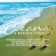 ヴァリアス・アーティスト Oceans: A Worship Experience
