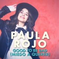 Paula Rojo Good To Be Bad [Miedo A Querer]