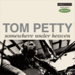 Tom Petty Somewhere Under Heaven