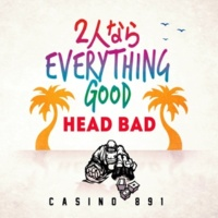 HEAD BAD 2人ならEVERYTHING GOOD