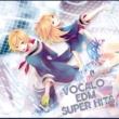 ヴァリアス・アーティスト VOCALO EDM SUPER HITS