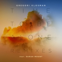 Gregori Klosman Time To Be Alone (feat. Sarah Mount) [My Digital Enemy Remix]