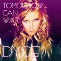 DYCE TOMORROW CAN WAIT(CASCADA RADIO MIX)