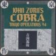 JOHN ZORN'S COBRA Cobra-Tokyo Operations '94