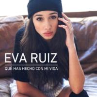 Eva Ruiz Qué has hecho con mi vida