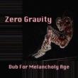 Dub For Melancholy Age Zero Gravity