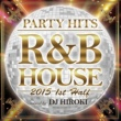 PARTY HITS PROJECT PARTY HITS R&B HOUSE -2015 1st half- Mixed by DJ HIROKI