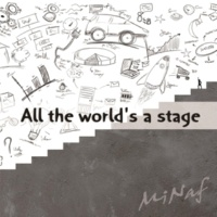 MiNaf All the world's a stage