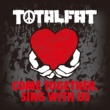 TOTALFAT COME TOGETHER, SING WITH US