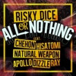 RISKY DICE ALL or NOTHING feat. CHEHON,HISATOMI,NATURAL WEAPON,APOLLO,DIZZLE,RAY