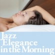 VARIOUS JAZZ ELEGANCE IN THE MORNING