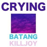 Crying Batang Killjoy