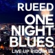 RUEED ONE NIGHT BLUES