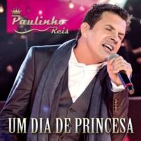 Paulinho Reis Um Dia De Princesa [Ao Vivo Em Conceição Do Rio Verde, Minas Gerais / 2015]