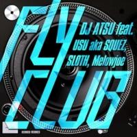 DJ ATSU/USU aka SQUEZ/SLOTH/Melowjoe Fly Club (feat. USU aka SQUEZ, SLOTH & Melowjoe)