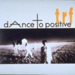 trf dAnce to positive
