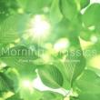 Natural Healing Morning Classics - さわやかな目覚めのためのクラシックピアノ -