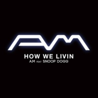 A.M How We Livin feat. Snoop Dogg