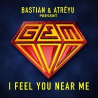 Bastian & Atréyu I Feel You Near Me (Bastian & Atréyu Presents GEM)