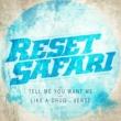 Reset Safari Tell Me You Want Me / Like A Drug