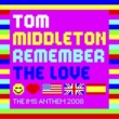 Tom Middleton Remember The Love (The IMS Anthem 2008) [Club Mix]
