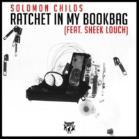 Solomon Childs Ratchet in My Bookbag (feat. Sheek Louch)