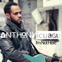 Anthony Icuagu I'm Not Here