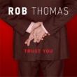 Rob Thomas Trust You