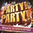 PARTY HITS PROJECT PARTY!PARTY! Mixed by DJ HIROKI&YAGI