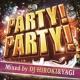 PARTY HITS PROJECT PARTY!PARTY! Mixed by DJ HIROKI&YAGI