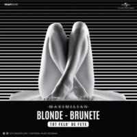 Maximilian Blonde, Brunete (Tot Felu' De Fete)