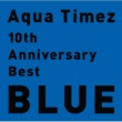 Aqua Timez 10th Anniversary Best BLUE