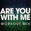 Power Music Workout Are You with Me - Single