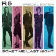 R5 Sometime Last Night [Special Edition]