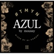 ライ AZUL by Moussy Presents #TMYN Chapter2 Mixed By DJ KOMORI