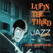 大野雄二トリオ Lupin the Third (Theme from Lupin Ⅲ)