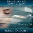 Sound Dreamer Rowing Boat (Deep Sleep Aid) [For Tinnitus, Insomnia, De-Stress, Massage, Meditation, Holistic Healing, Relaxation] [30 Minutes]