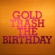 The Birthday GOLD TRASH