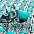 Relieve Stress Universe How to Relieve Stress with Classics ‐ Guided Meditation for Stress Relief & Relaxation, Time to Relax, Therapy Sounds for Inner Peace & Stress Free, Well Being, Peace of Mind